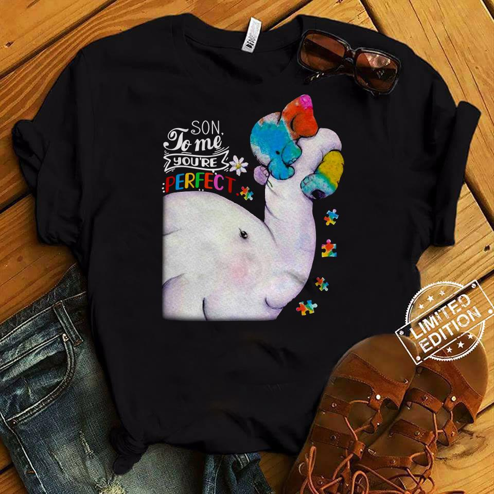 Elephant autism Son To Me You're Perfect shirt