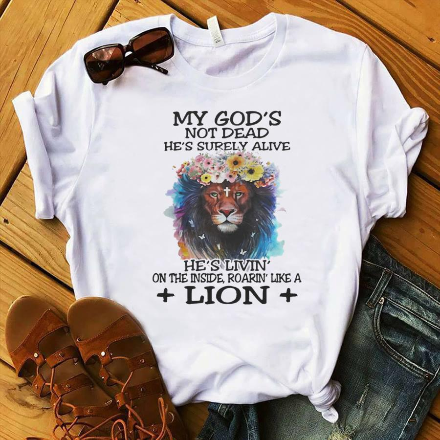 My Gods not dead hes surely alive hes livin on the inside roarin like a lion shirt
