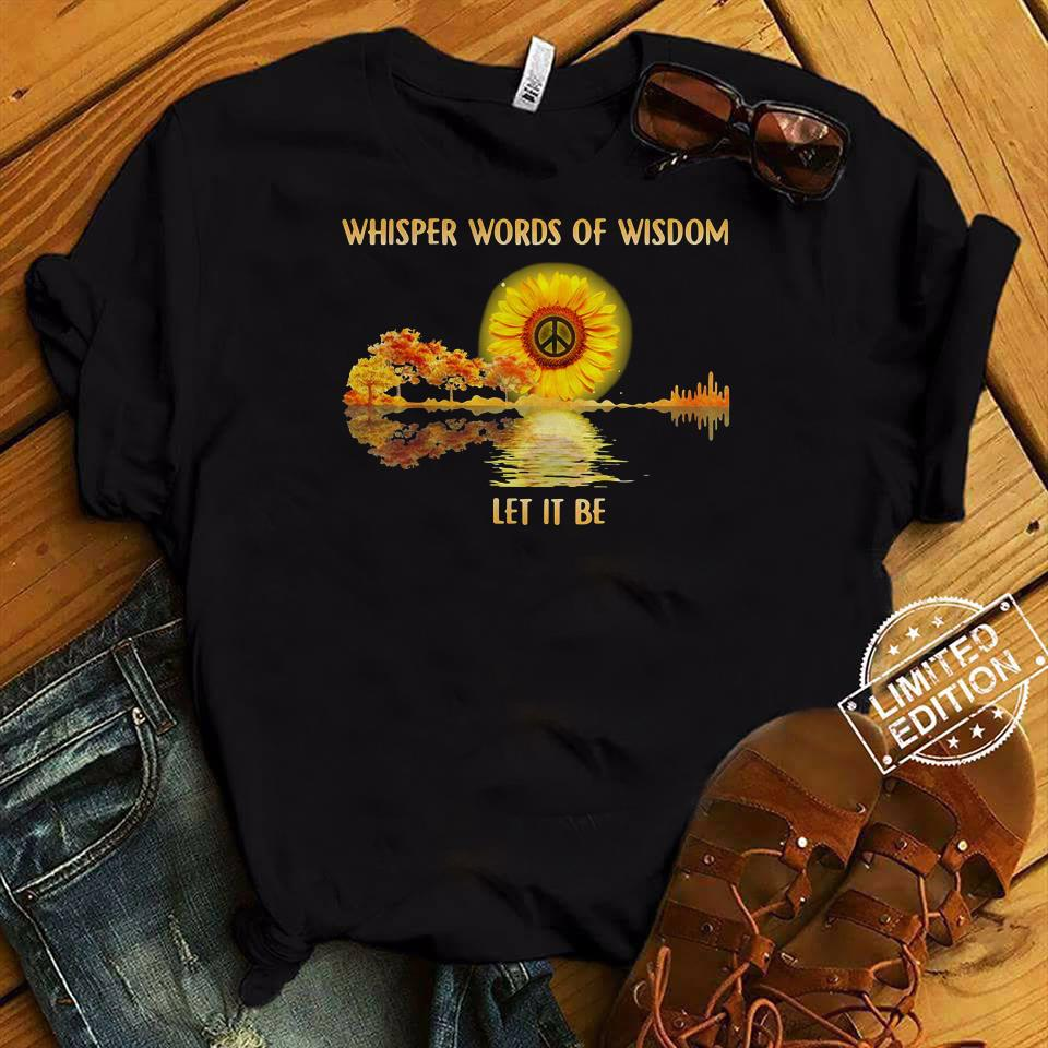 Sunflower whisper words of wisdom let it be peace sign shirt