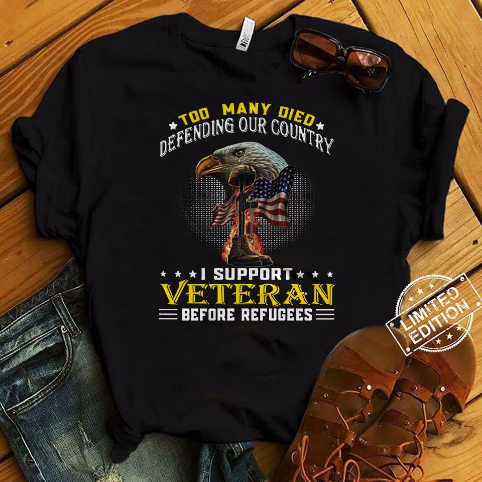 Too Many Died Defending Our Country I Support Veteran Before Refugees Shirt