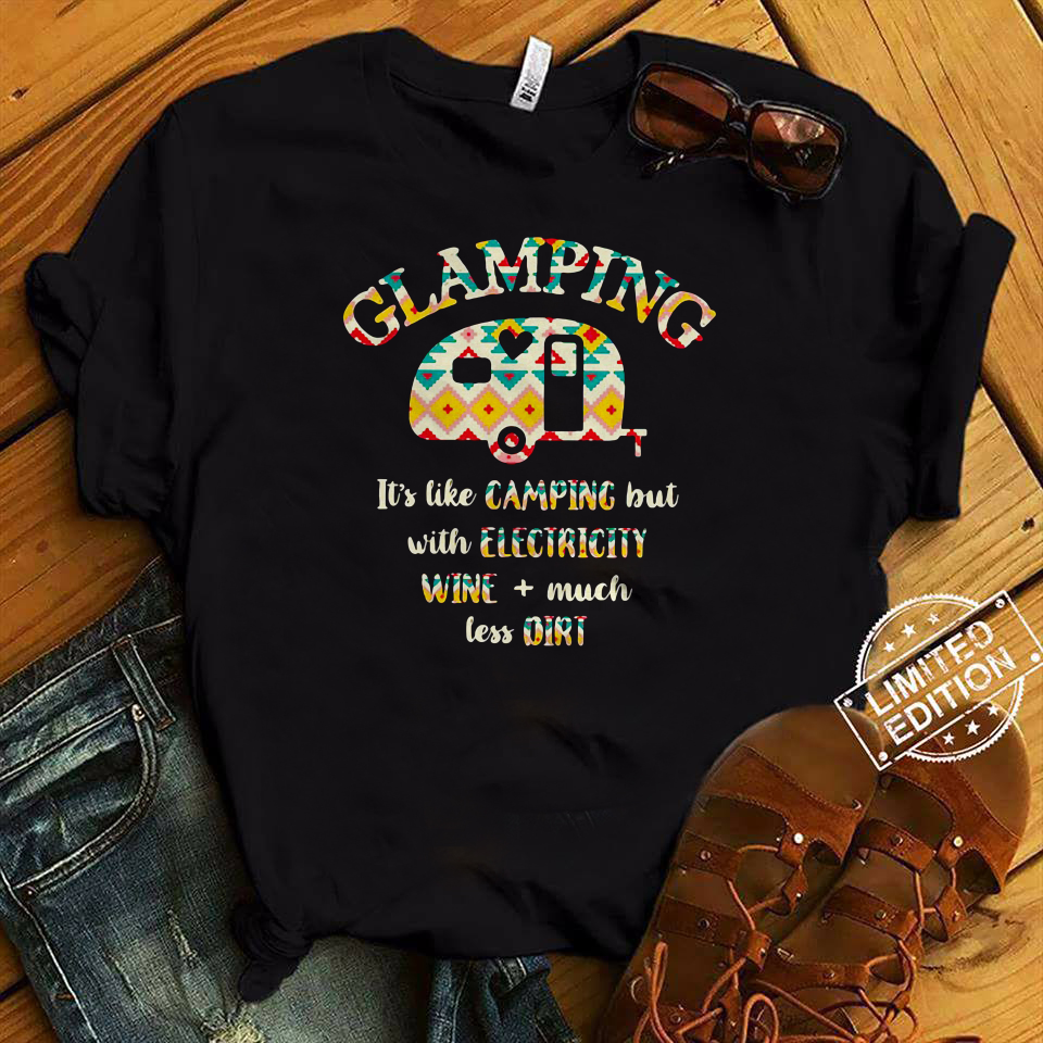 Glamping It's like camping but with electricity wine shirt