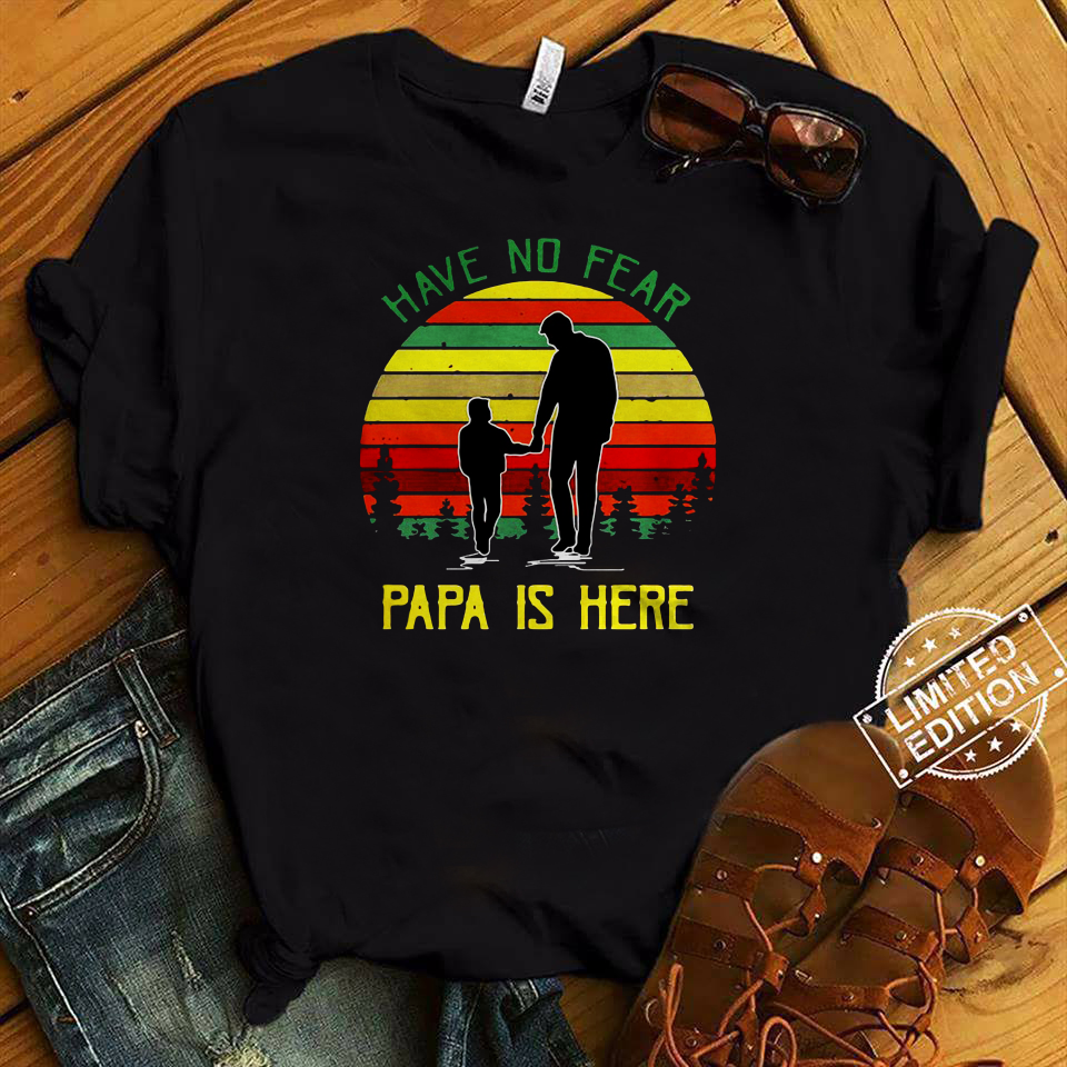 Have No Fear Papa Is Here Men shirt