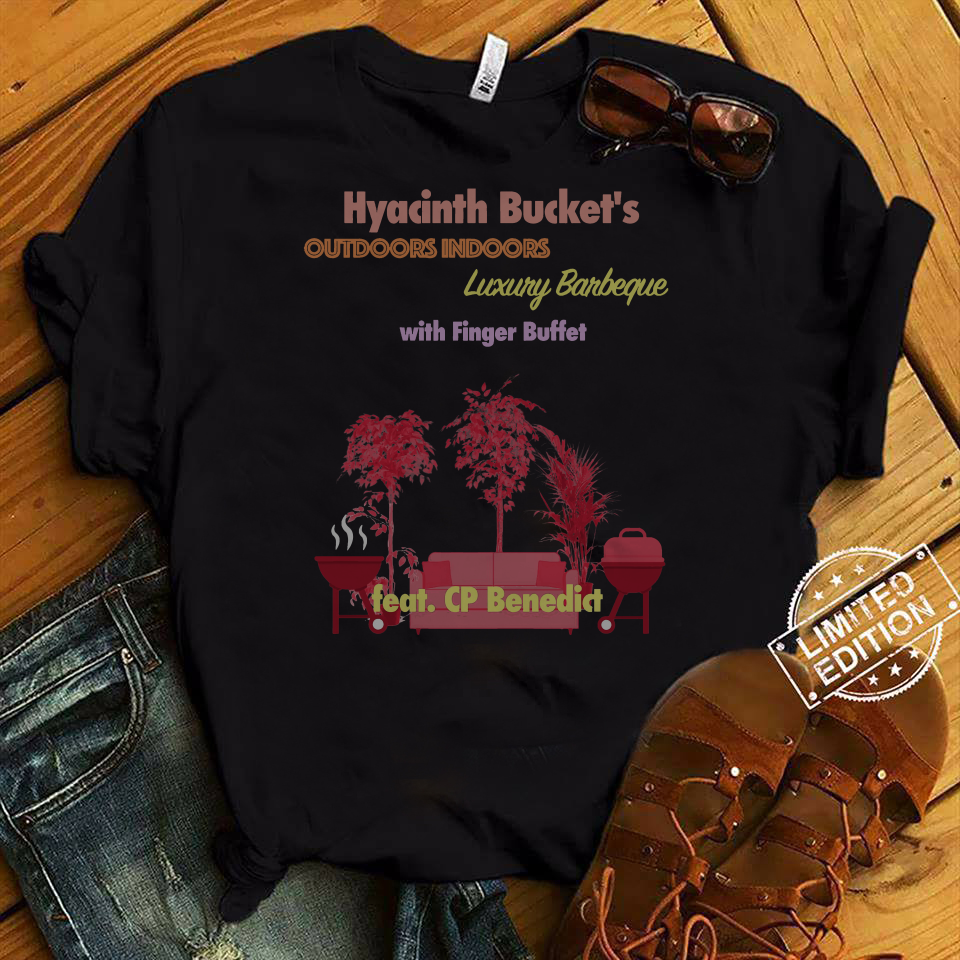 Hyacinth Bucket's outdoors indoors Luxury Barbeque with finger buffet shirt
