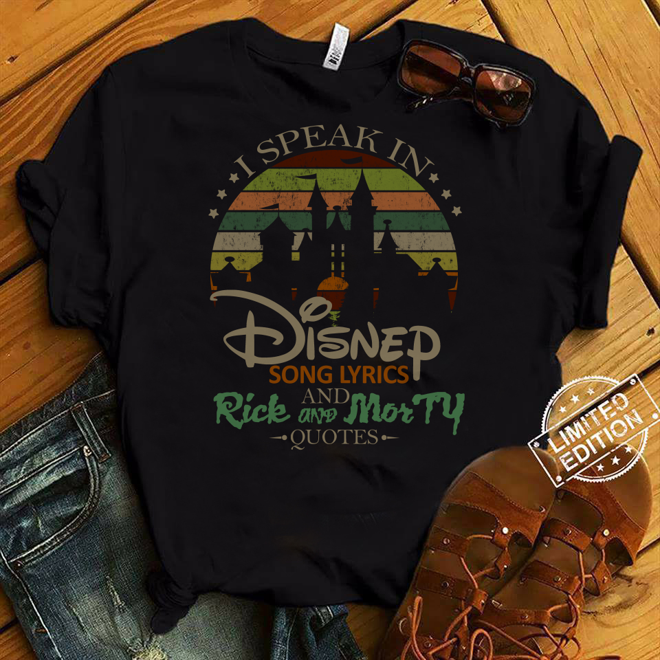 I Speak In Disney Song Lyrics and Rick and Morty Quotes shirt