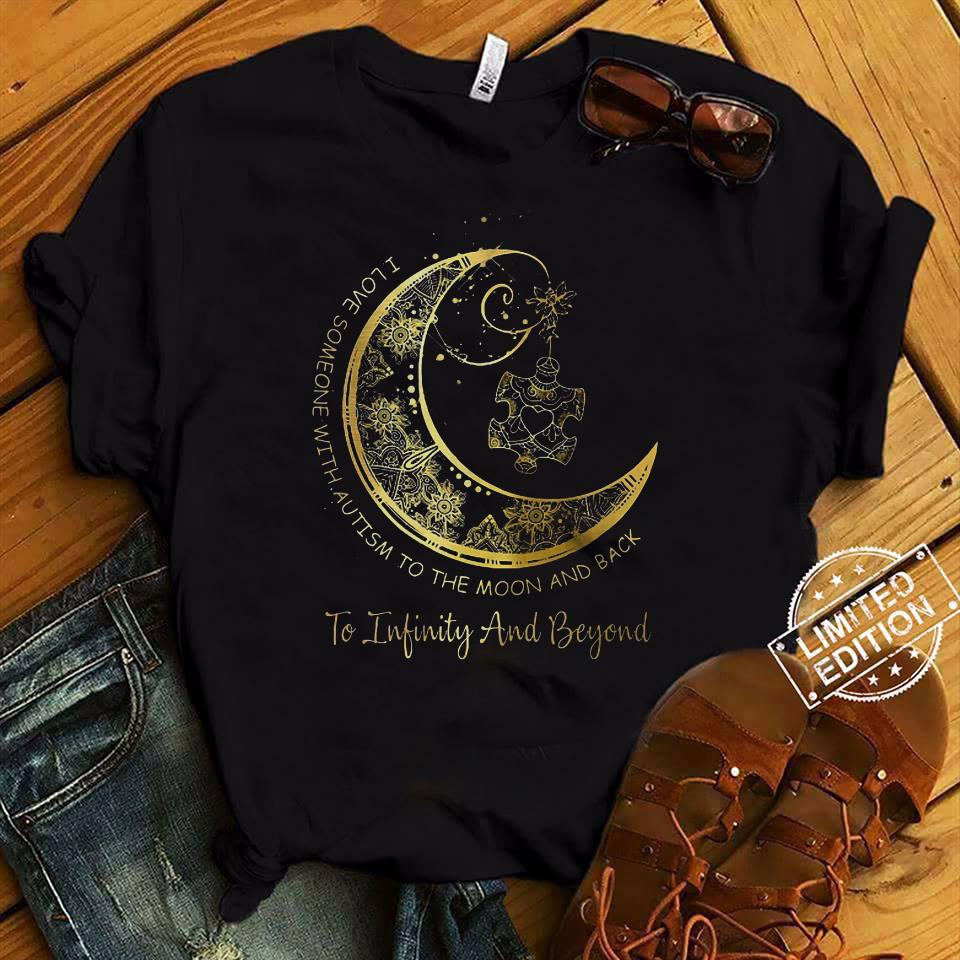 I love someone with autism to the moon and back to infinity shirt