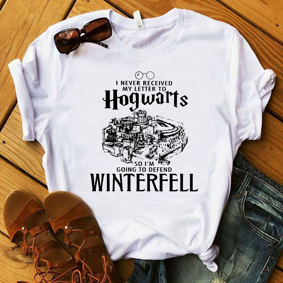 I never received my letter to Hogwarts Hogwarts so I'm going to defend Winterfell shirt