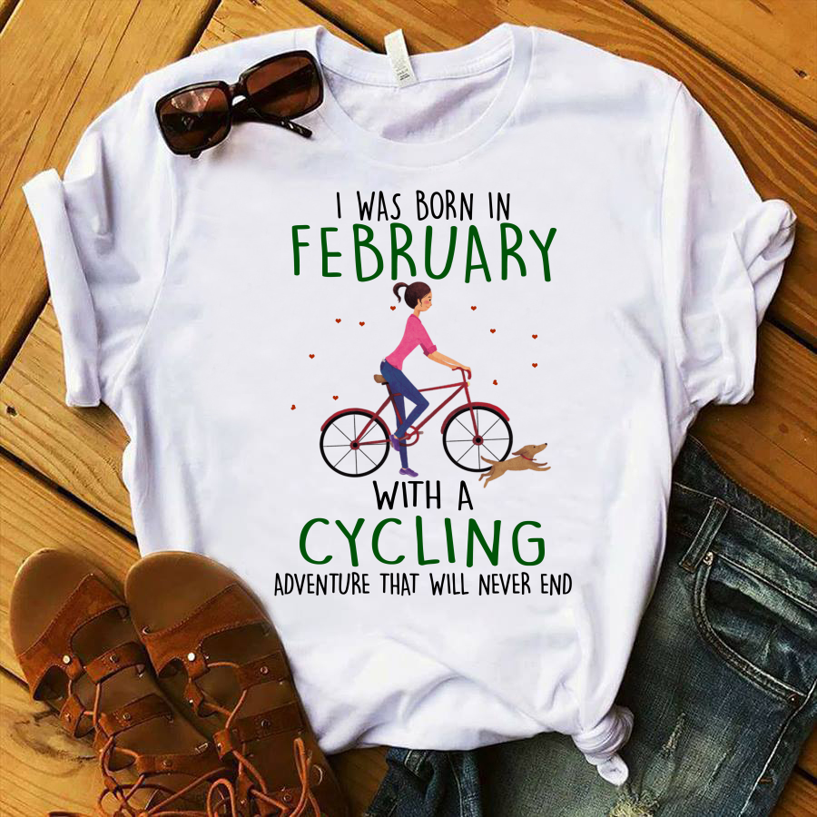 I was born in February with a cycling adventure that will never end shirt
