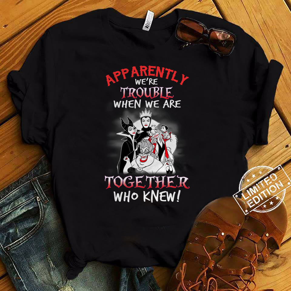 Maleficent apparently we're trouble when we are together who knaw shirt
