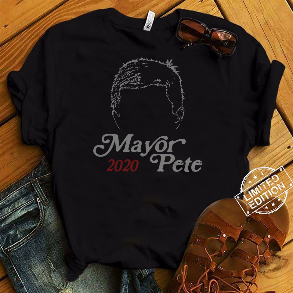 Mayor Pete Buttigieg for President 2020 Funny Hair shirt