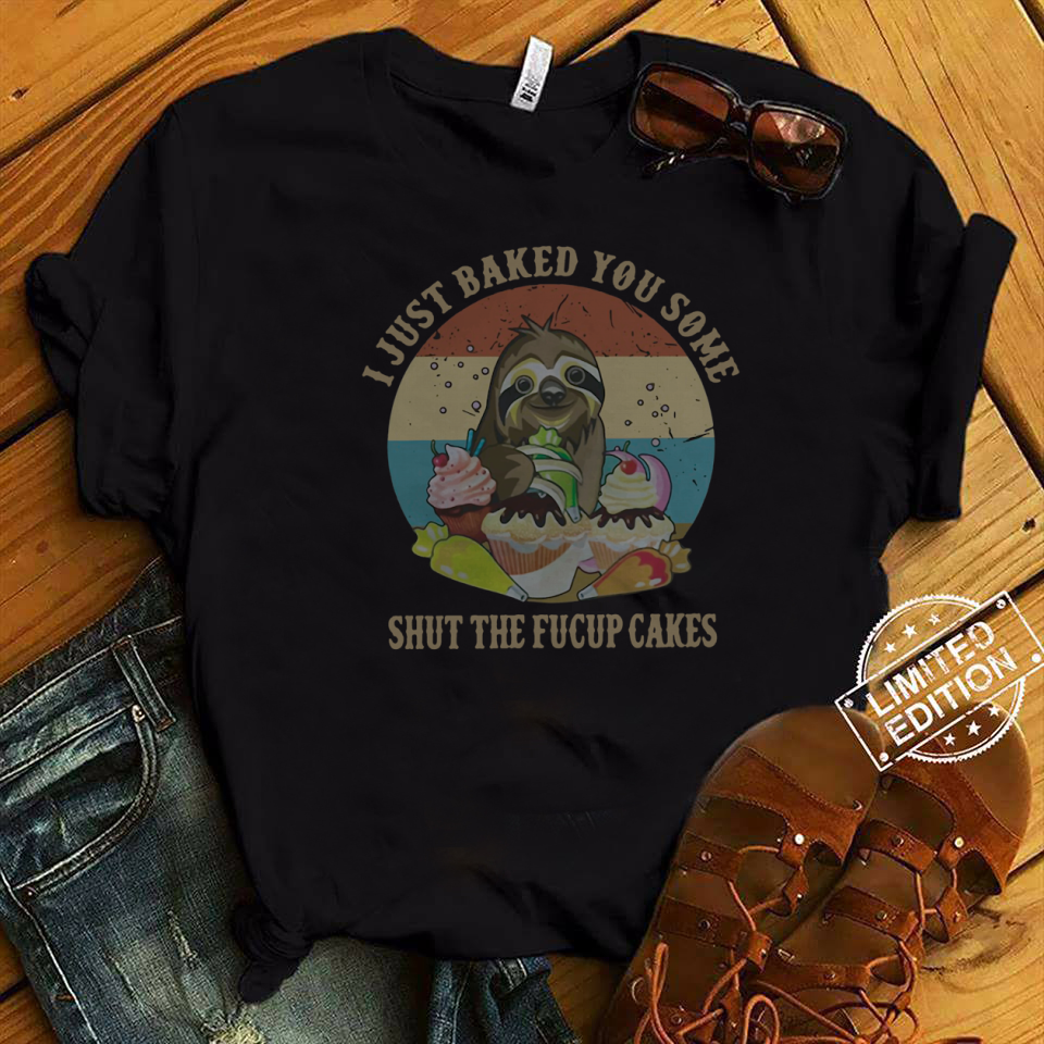 Sloth I just baked you some shut the fucup cakes retro shirt