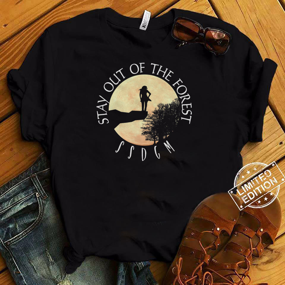 Stay Out Of The Forest SSDGM shirt