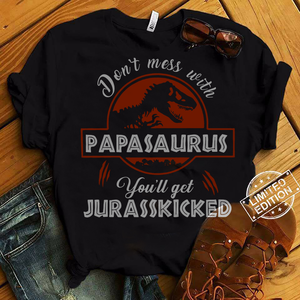 T-Rex Don_t mess with Papasaurus you_ll get Juresskicked shirt