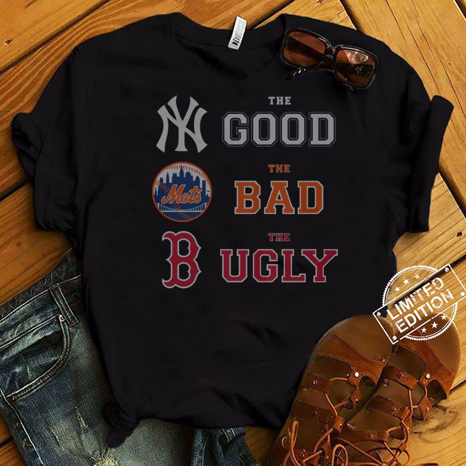 The Good New York Yankees the bad New York Mets the ugly Boston Red Sox shirt