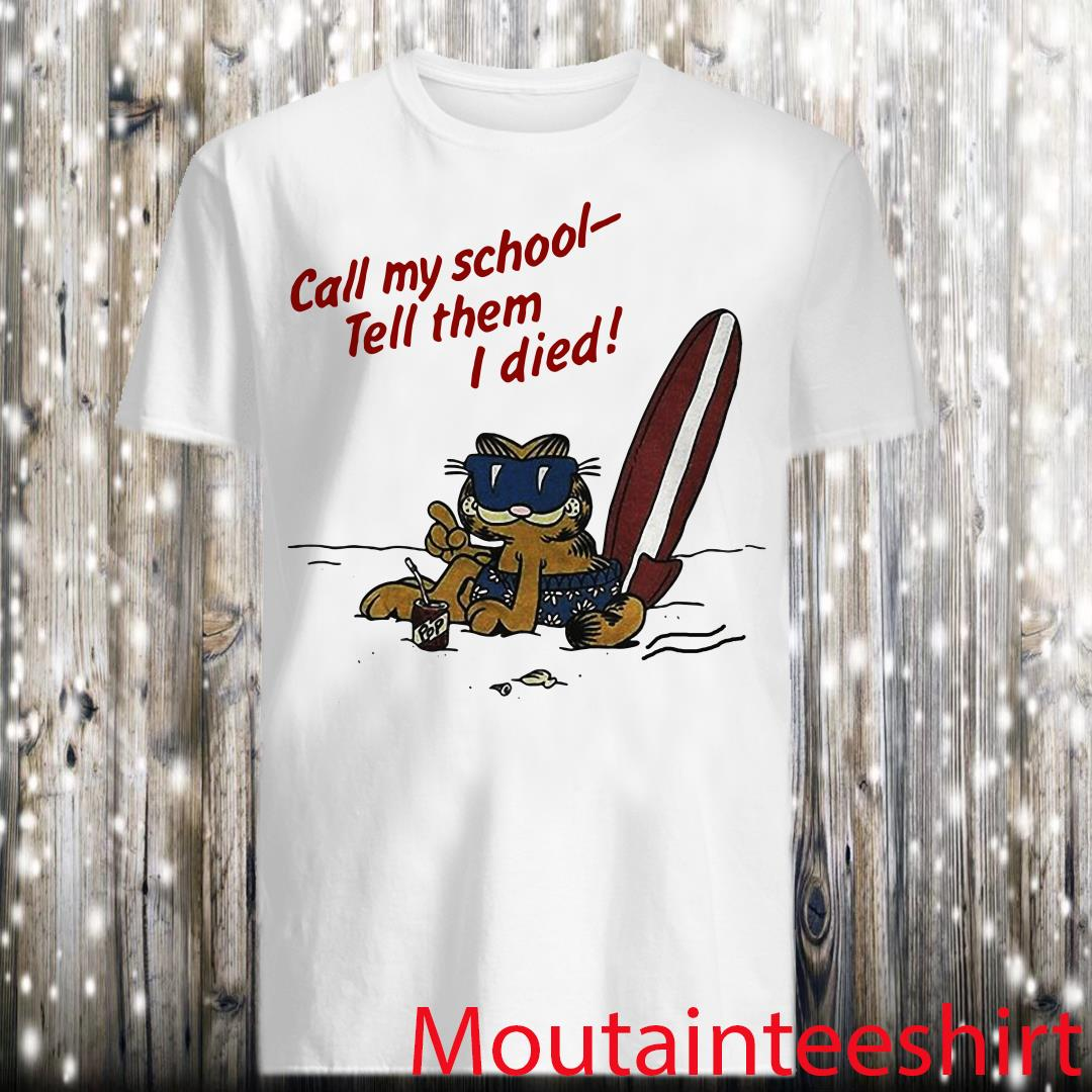 Garfield on Vacation Call My School Tell Them I Died Shirt