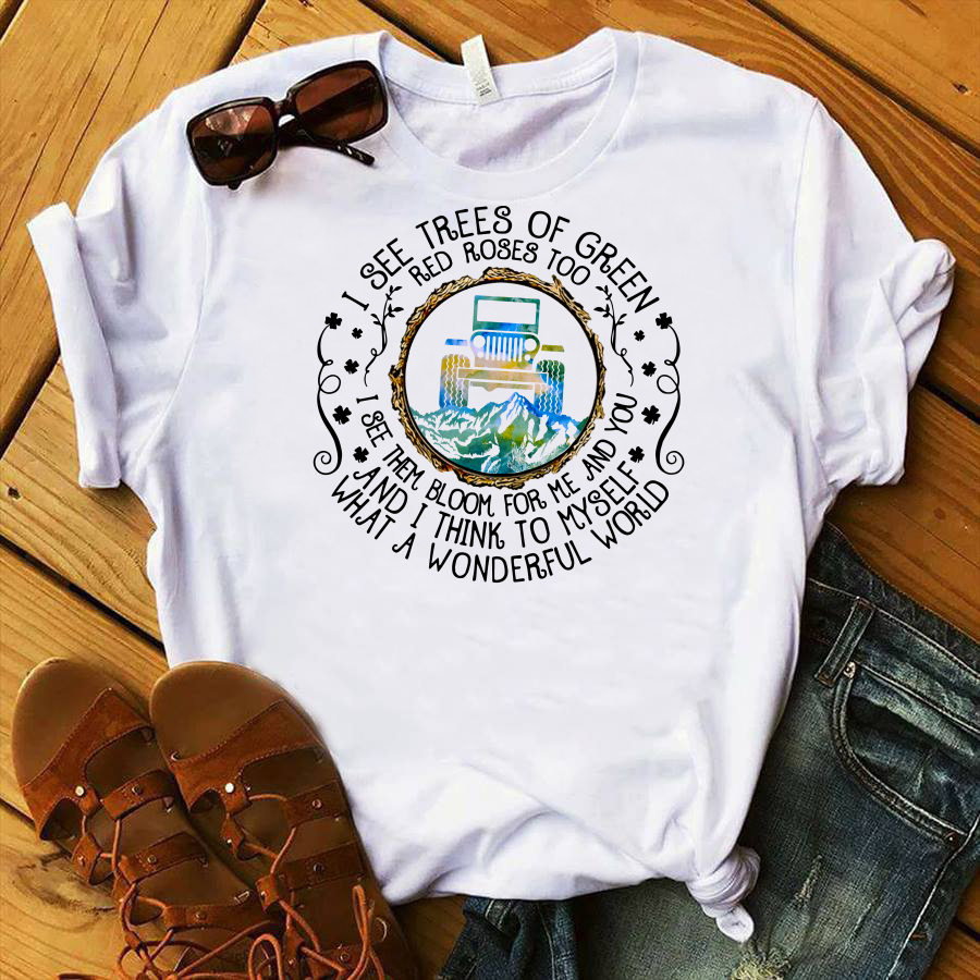 I see trees of green red roses too what a wonderful world Jeep shirt