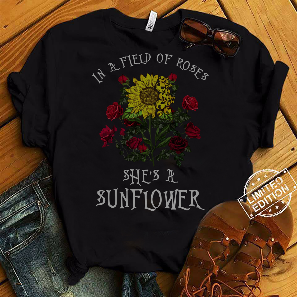 In A Field Of Roses She's A Sunflower shirt
