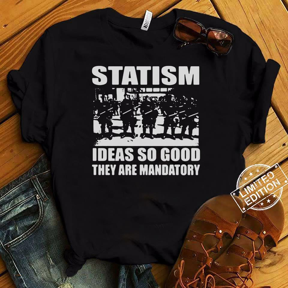 Statism Ideas So Good They Are Mandatory Shirt