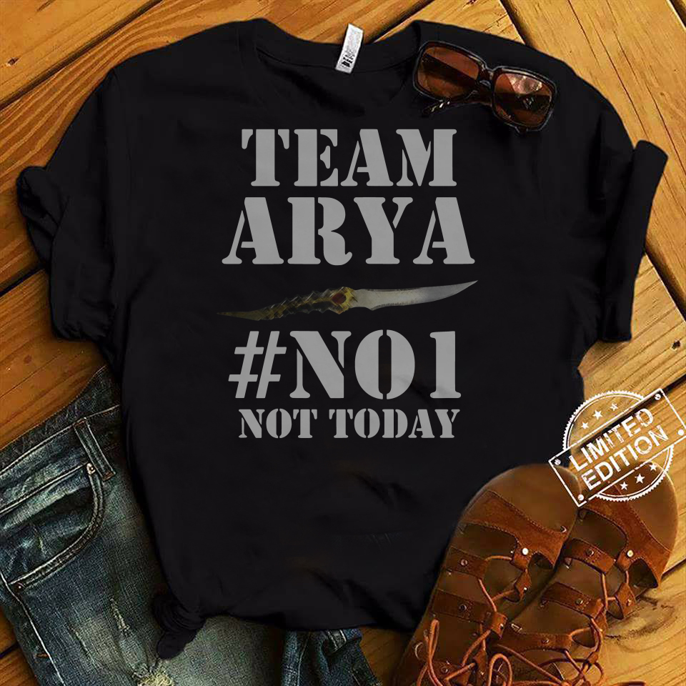 Team Arya No1 Not Today Game Of Thrones shirt