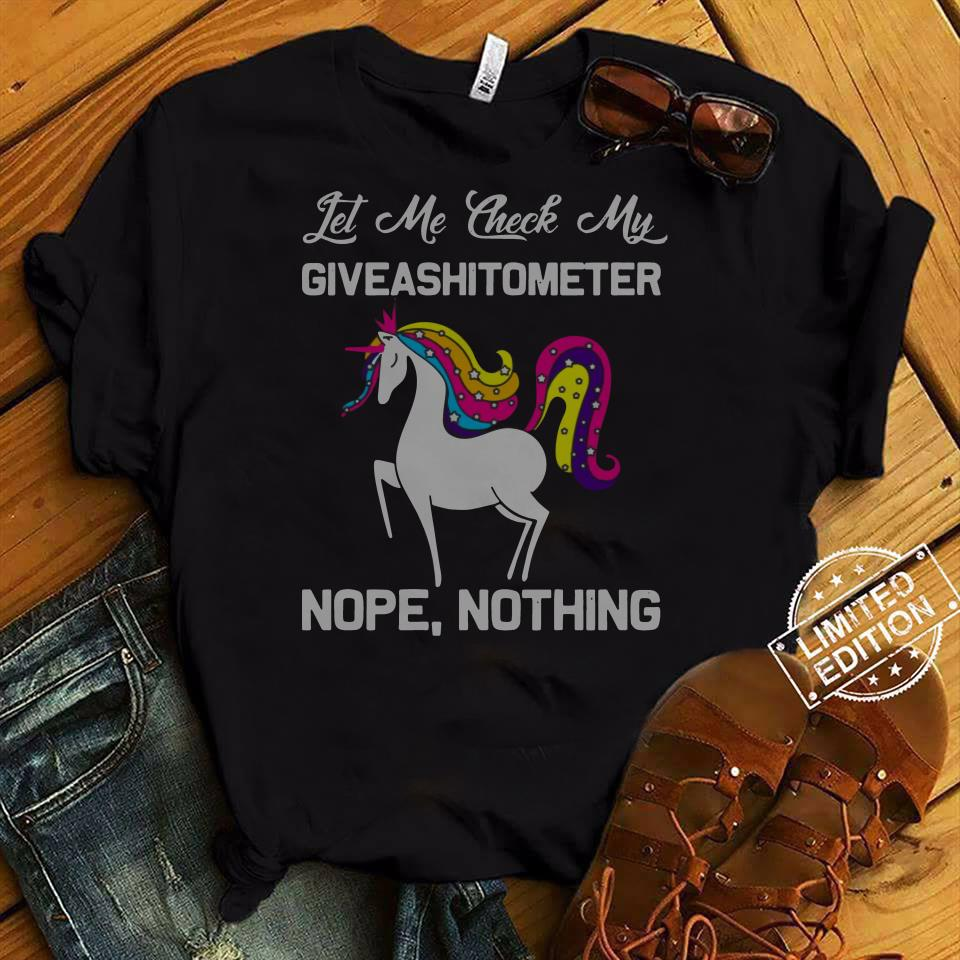 Unicorn Let Me Check My giveashitometer Nope Nothing Shirt