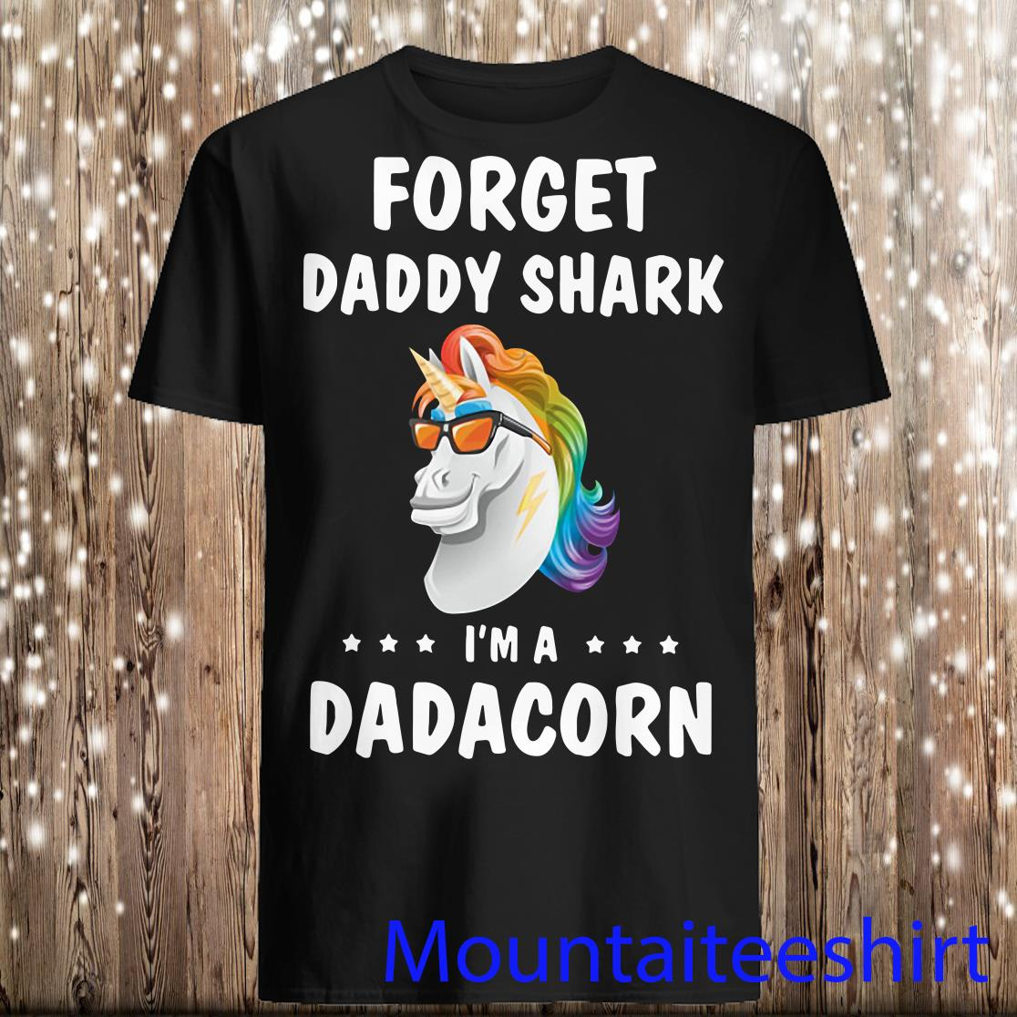 Unicorn forget daddy shark I'm a Dadacorn shirt