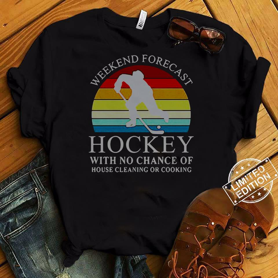 Weekend Forecast Hockey With No Chance Of House Cleaning Or Cooking shirt