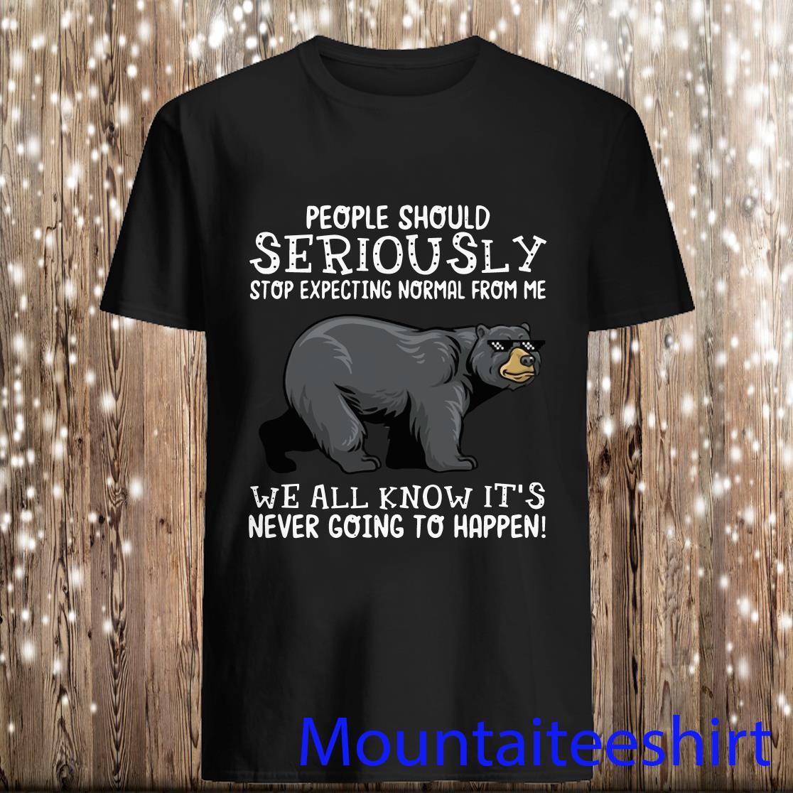 Bear People Should Seriously Stop Expecting Normal from Me Shirt