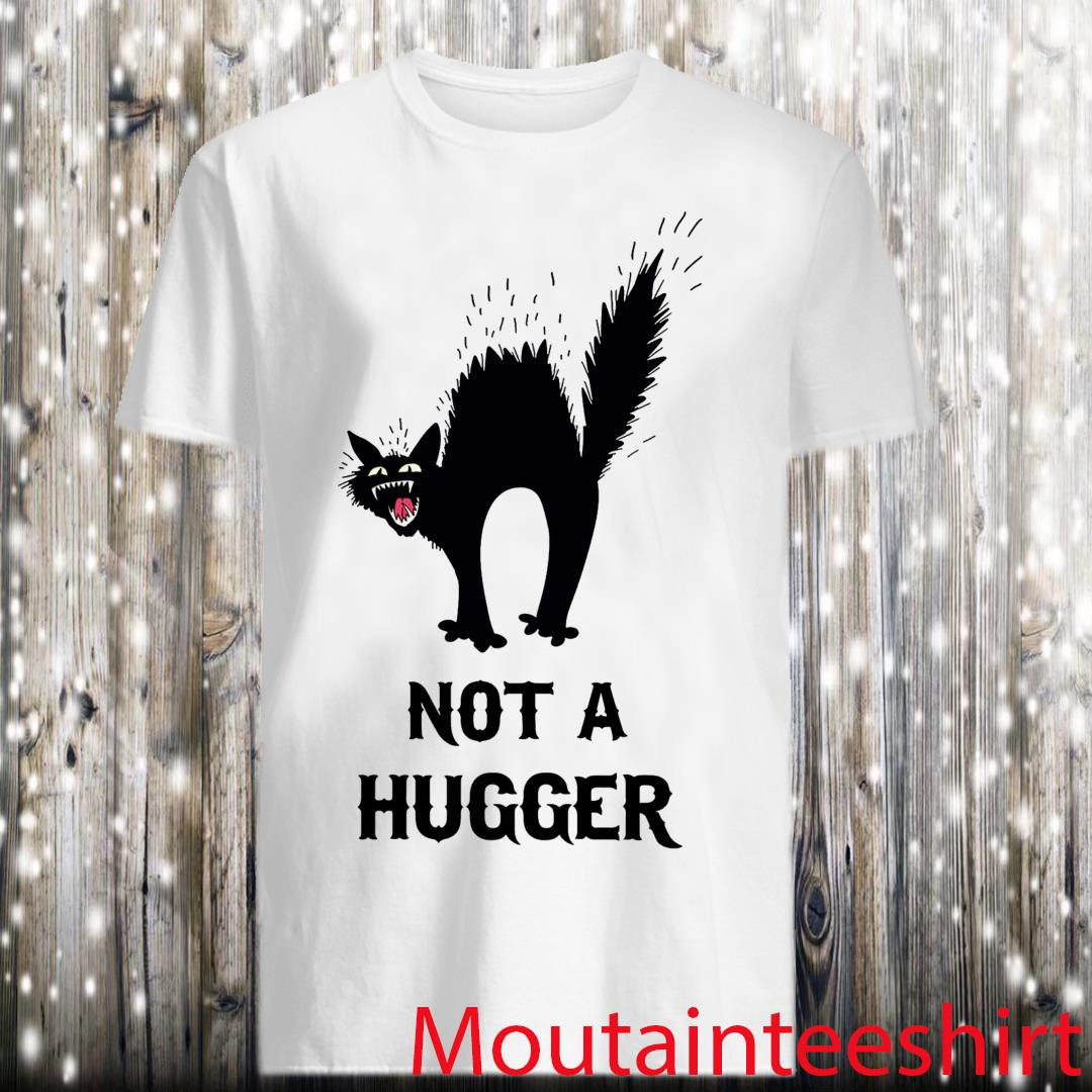 Cat Not A Hugger Shirt