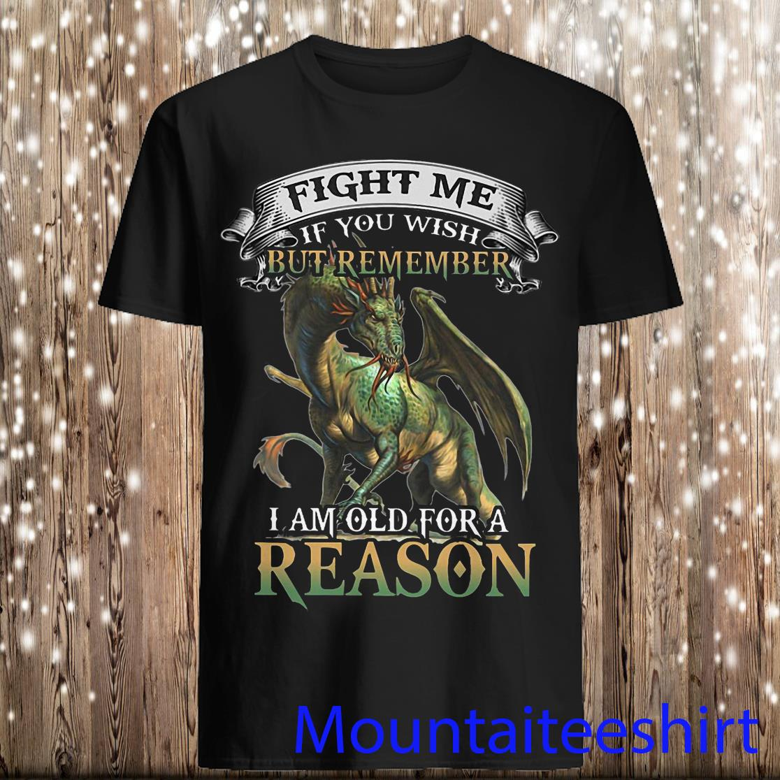 Fight Me If You Wish But Remember I Am Old for A Reason Dragon Shirt