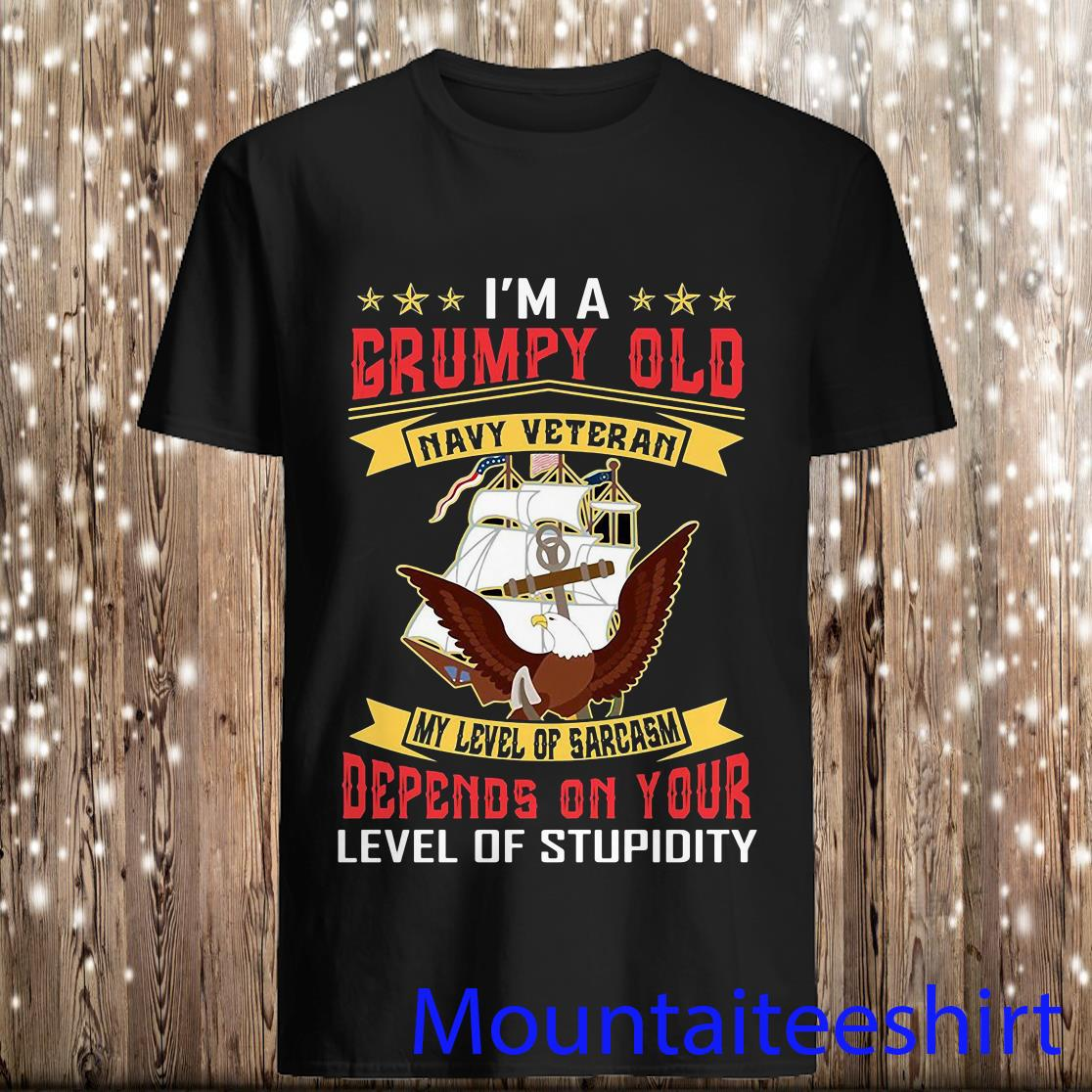 I'm A Grumpy Old Navy Veteran My Level of Sarcasm Depends on Your Level of Stupidity Shirt