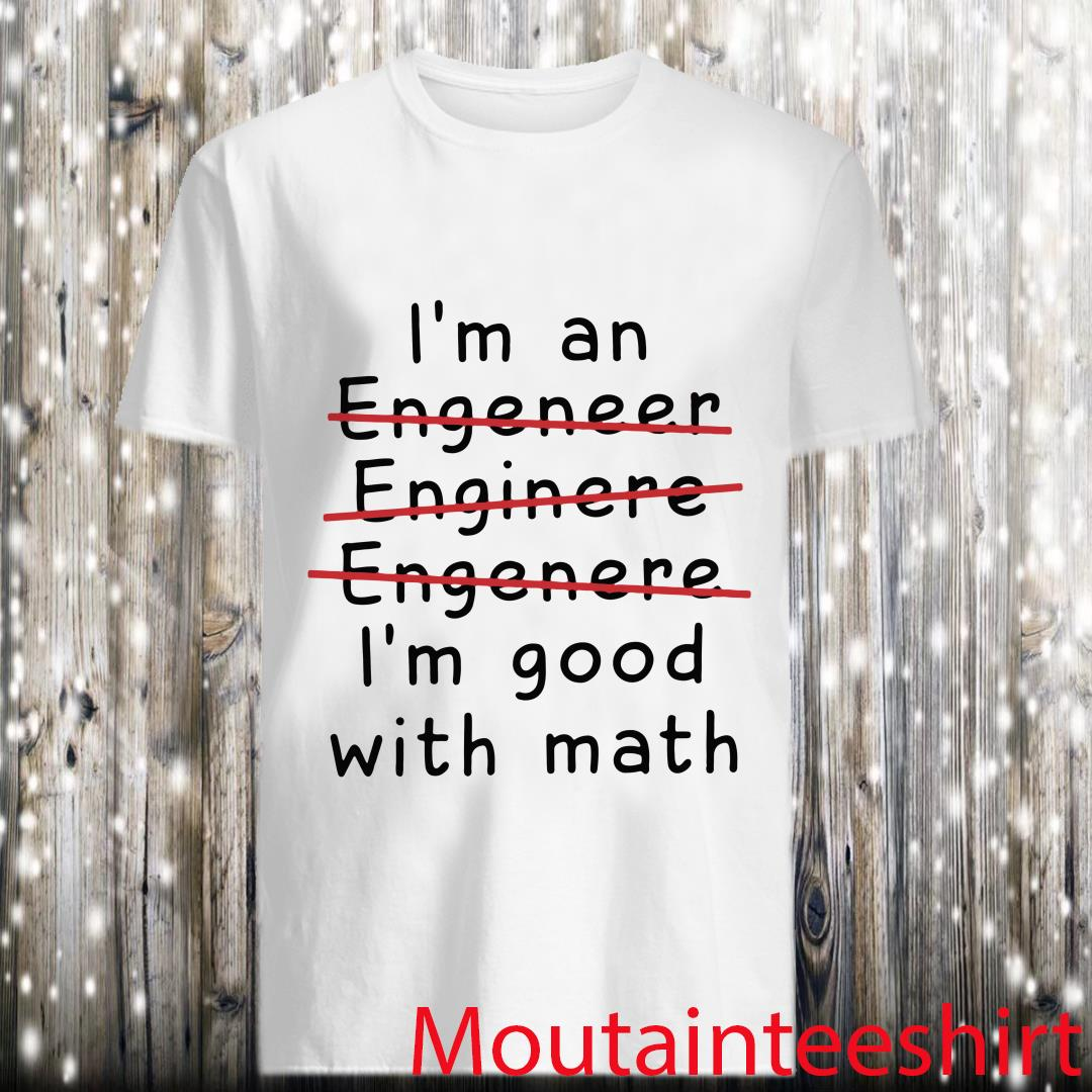 I'm an Engineer I'm Good at Math Shirt