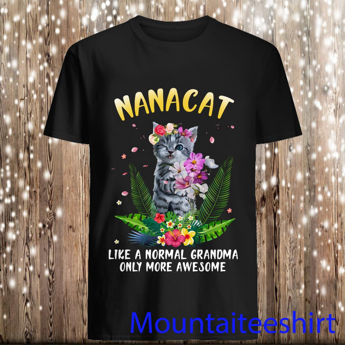 Nana Cat Like A Normal Grandma Only More Awesome Shirt