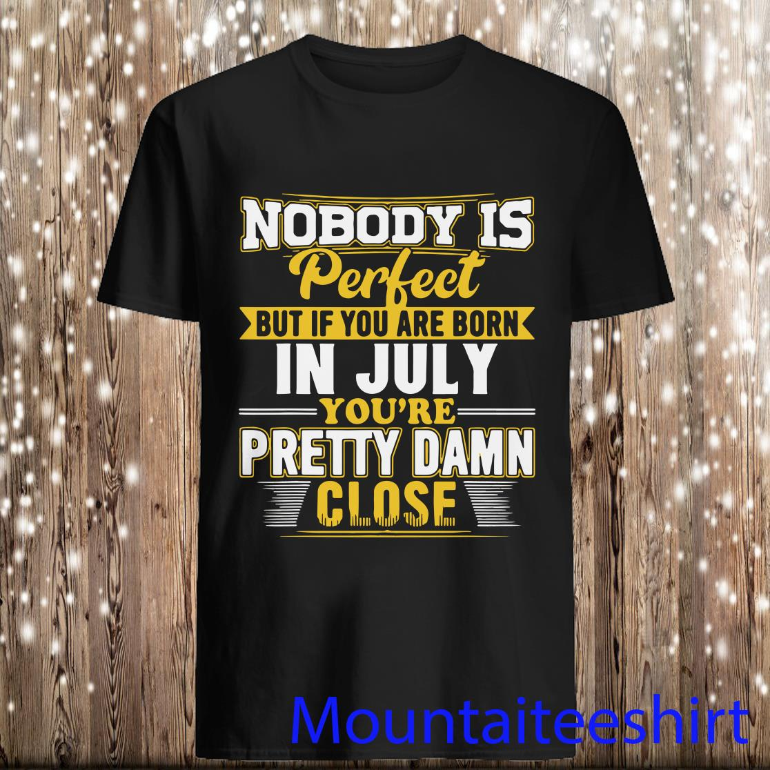Nobody Is Perfect But If You Are Born In July Shirt