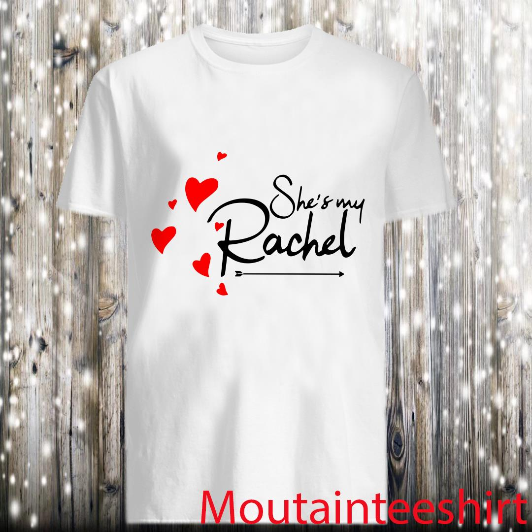 She's My Rachel Shirt
