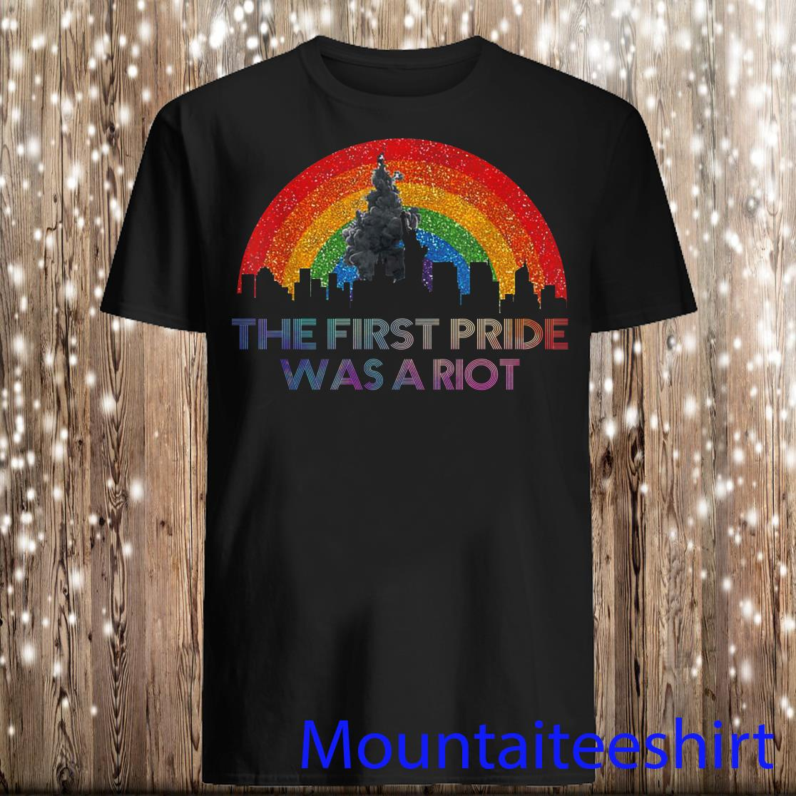 The First Gay Pride Was A Riot LGBT Shirt