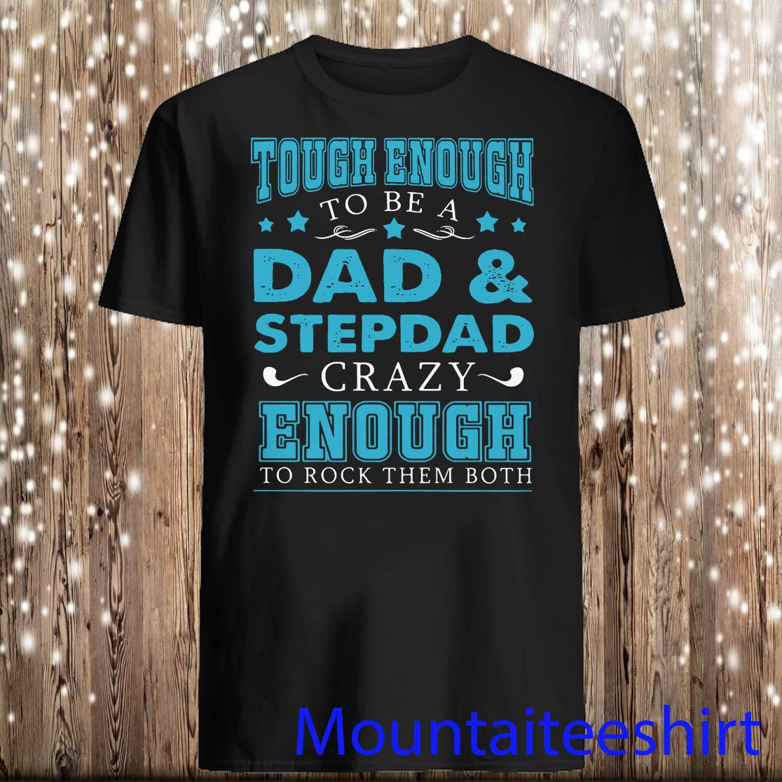 Tough Enough to Be A Dad And Step Dad Crazy Enough to Rock Them Both Shirt