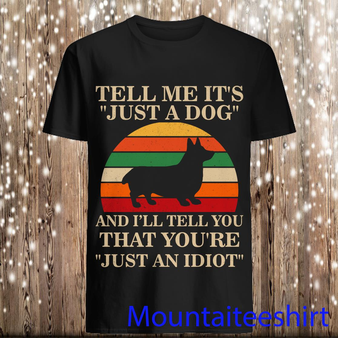 Vintage Tell Me It's and I'll Just A Dong Tell You That You're Just An Idiot Shirt