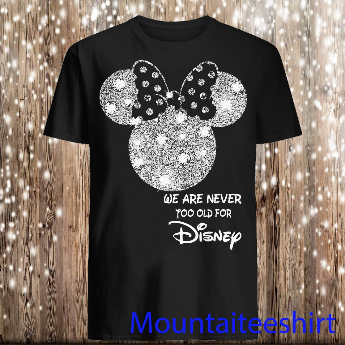 We Are Never Too Old For Disney Shirt