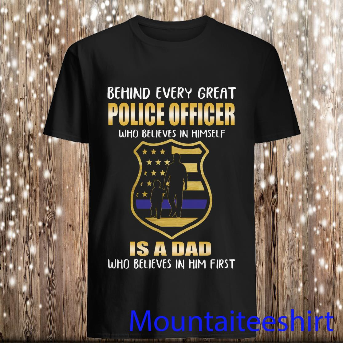 Great Police Officer Who Believes in Herself is A Dad Shirt