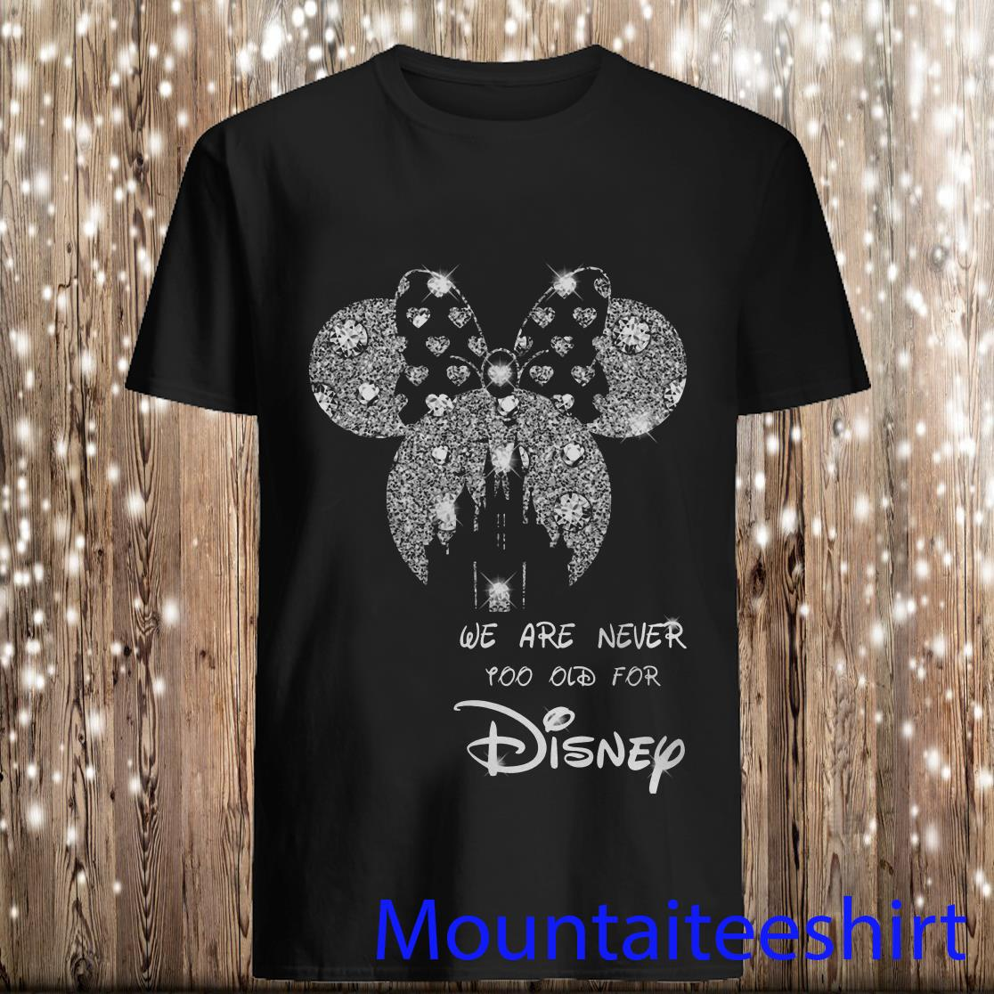 We Are Never Too Old for Mickey Mouse Disney T-Shirt