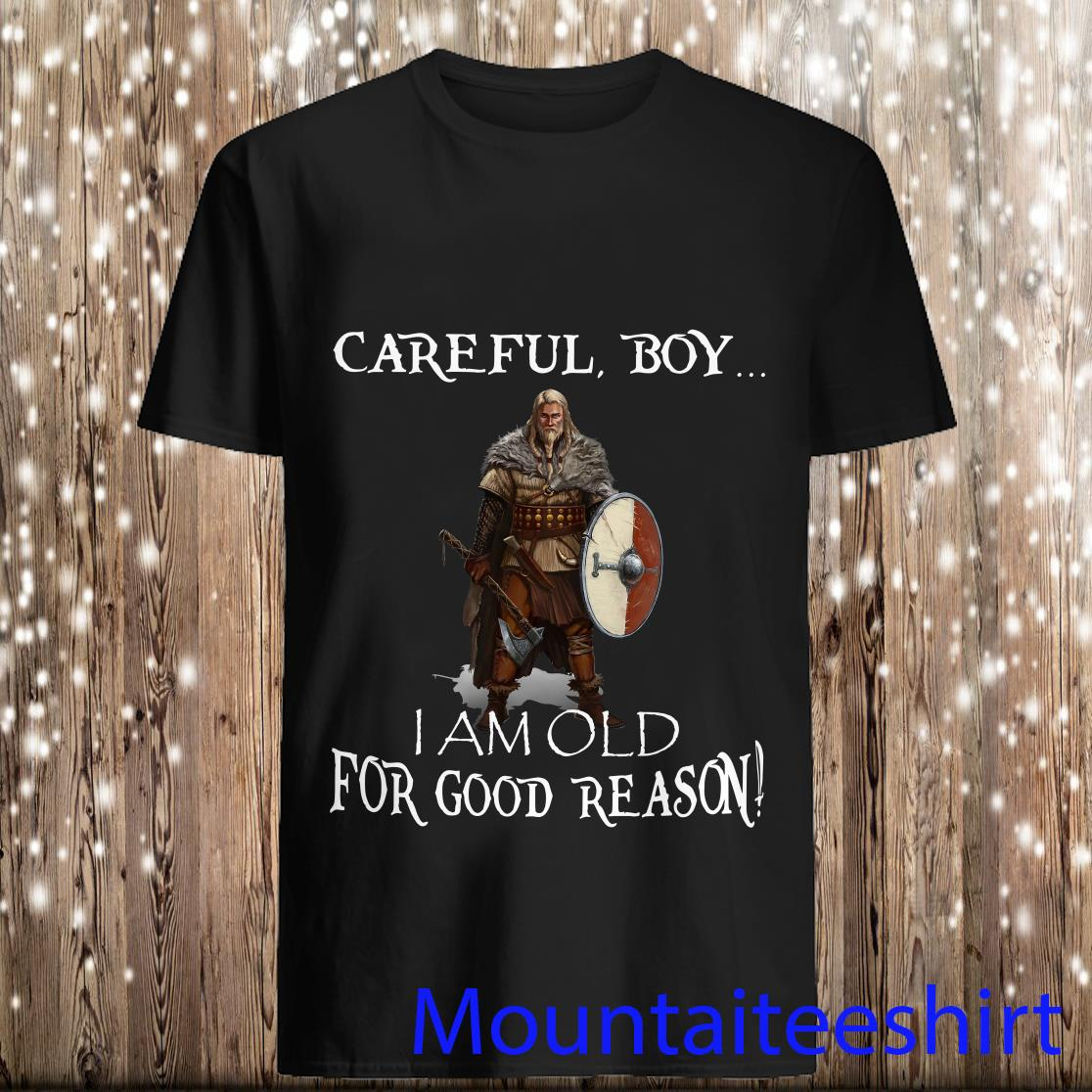 Bucktee Careful Boy I Am Old for Good Reason Shirt