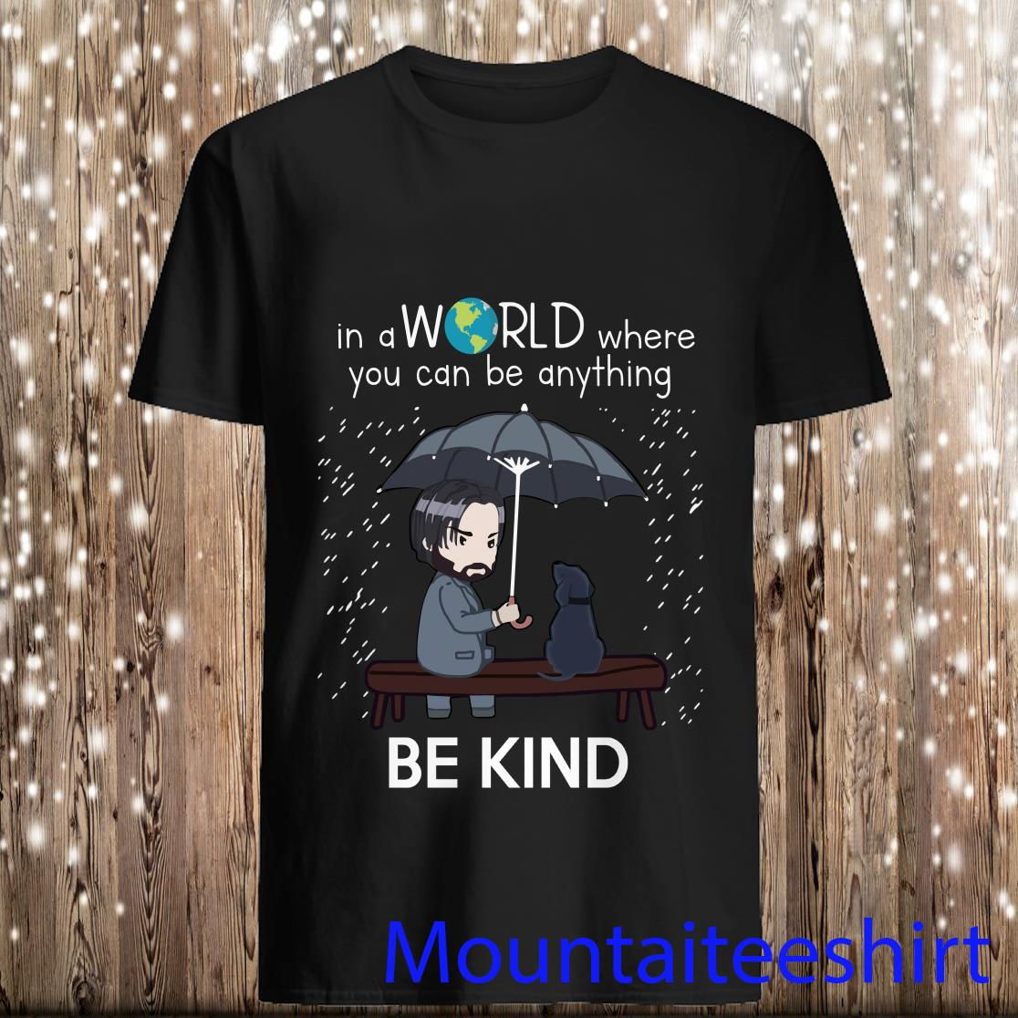 Clothing John Wick in A World Where You Can Be Anything Be Kind Shirt