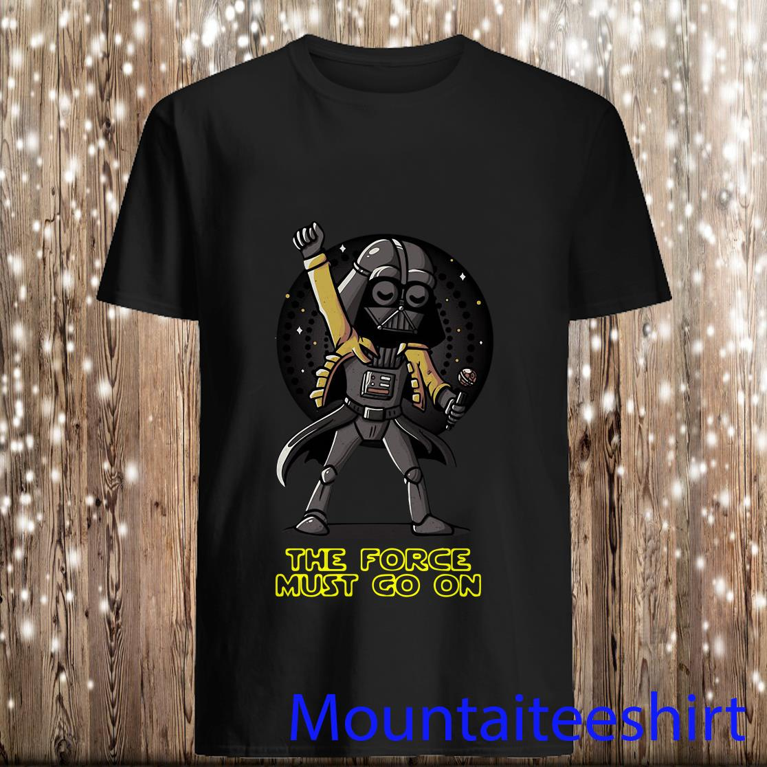 Darth Vader Freddie Mercury The Force Must Go On Shirt