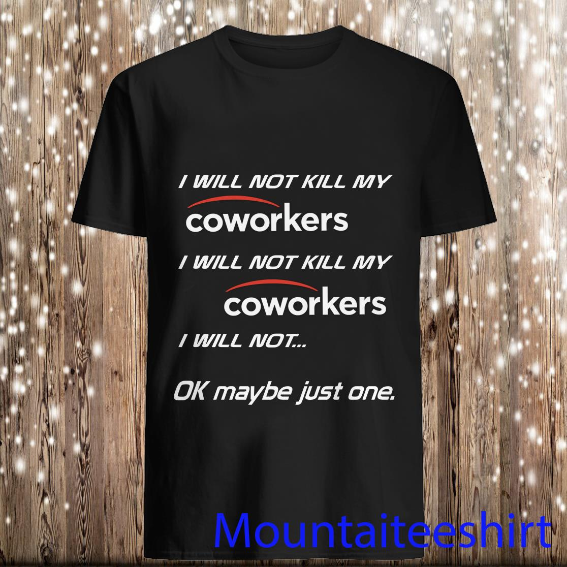 I will not kill my coworkers i will not ok maybe just one shirt