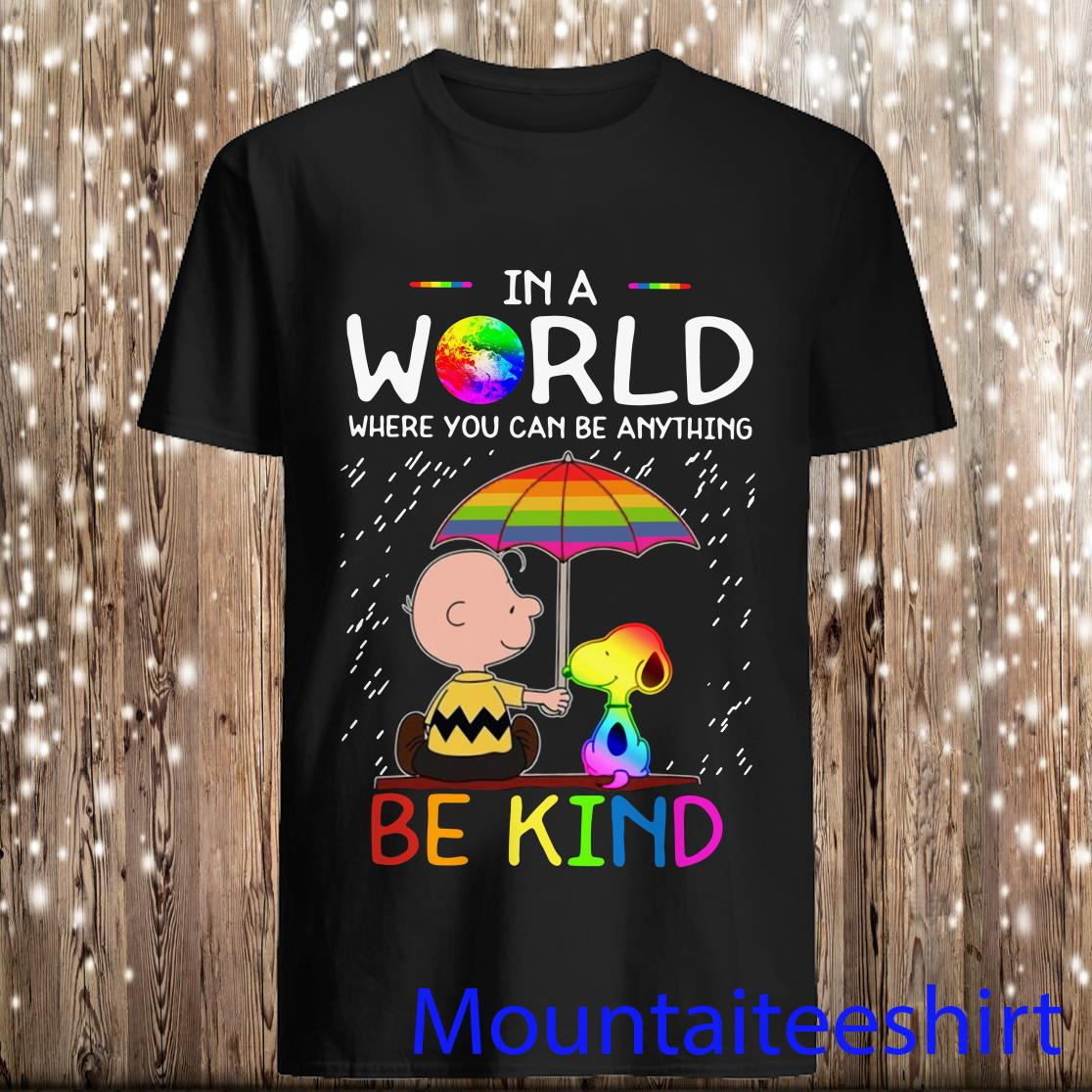 LGBT Charlie Brown Snoopy in A World Where You Can Be Anything Be Kind Snoopy Shirt