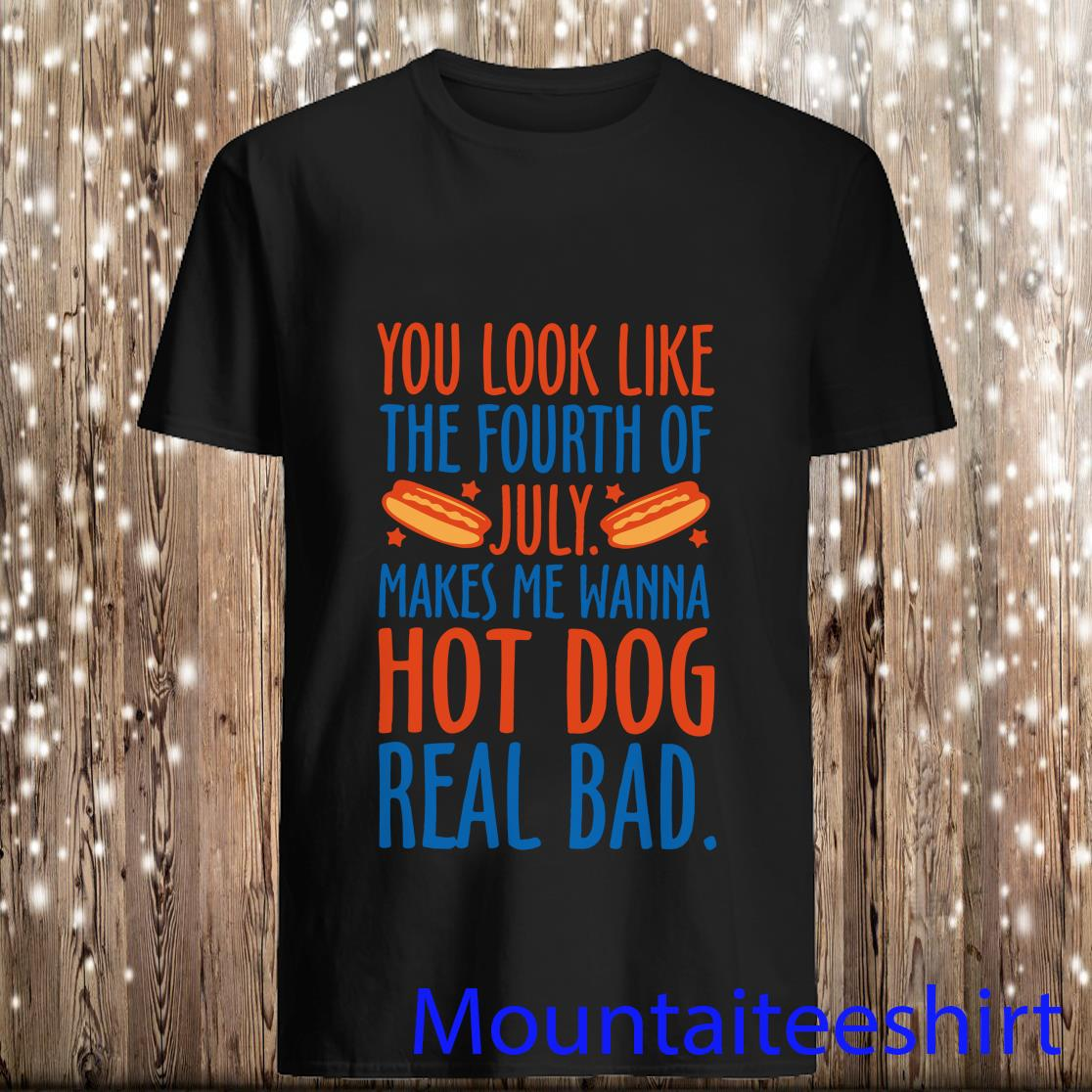 Makes Me Wanna Hot Dog Real Bad Shirt