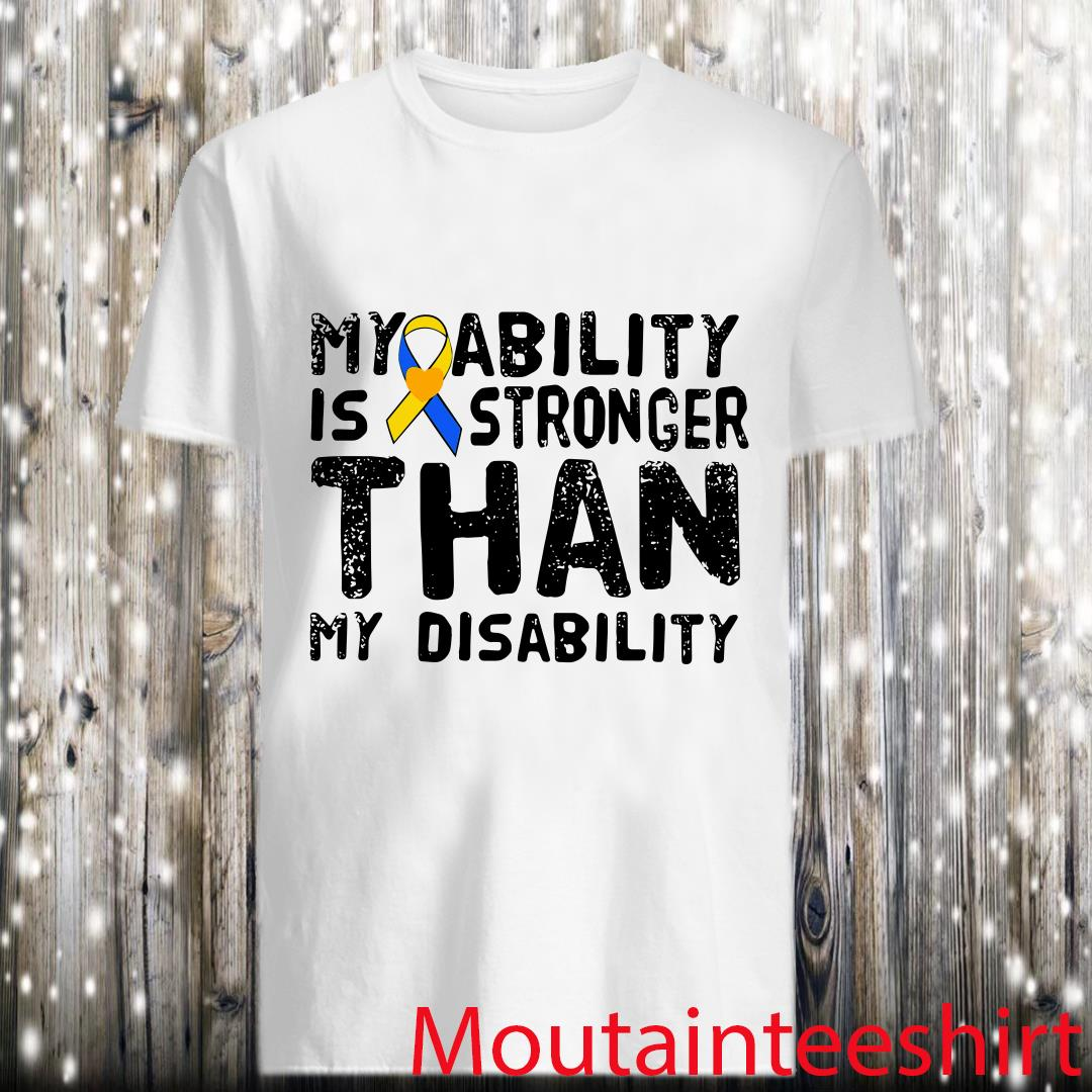 My Ability is Stronger Than My Disability Shirt