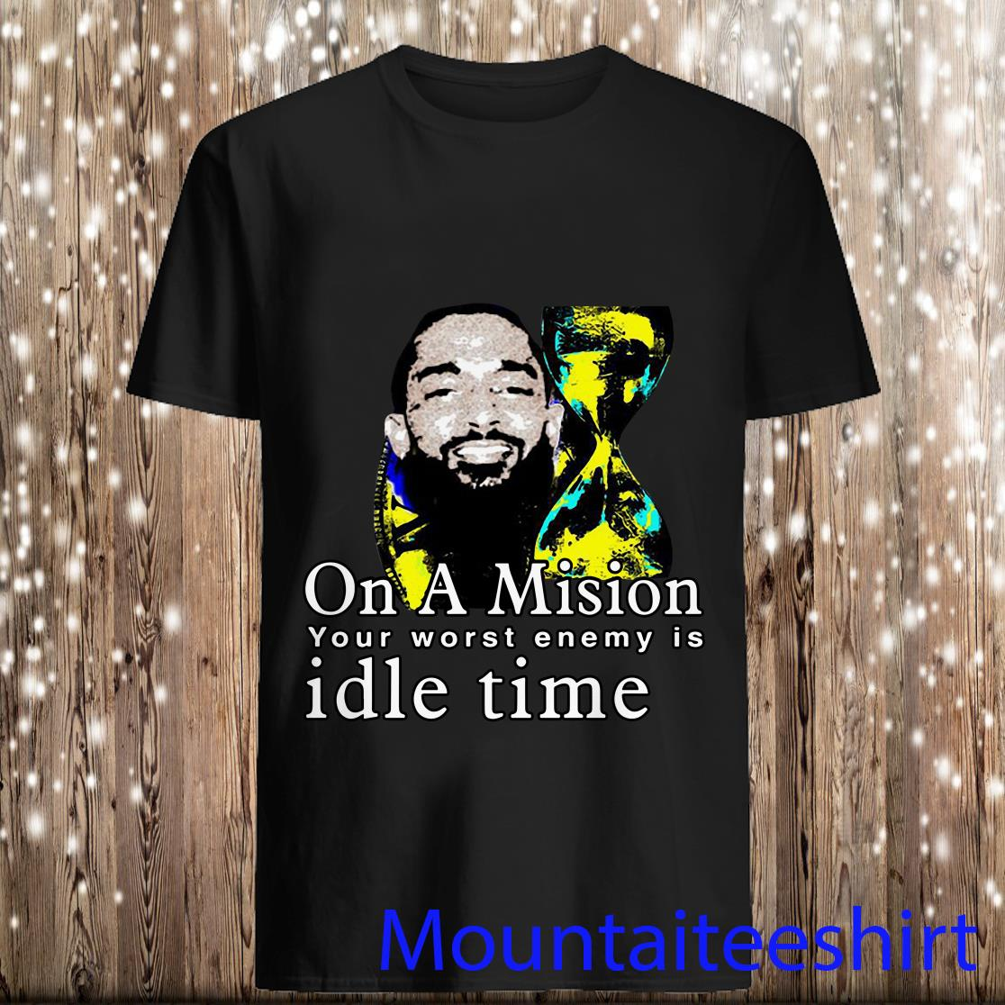 Nipsey Hussle on A Mission Your worst Enemy is Idle Time Shirt