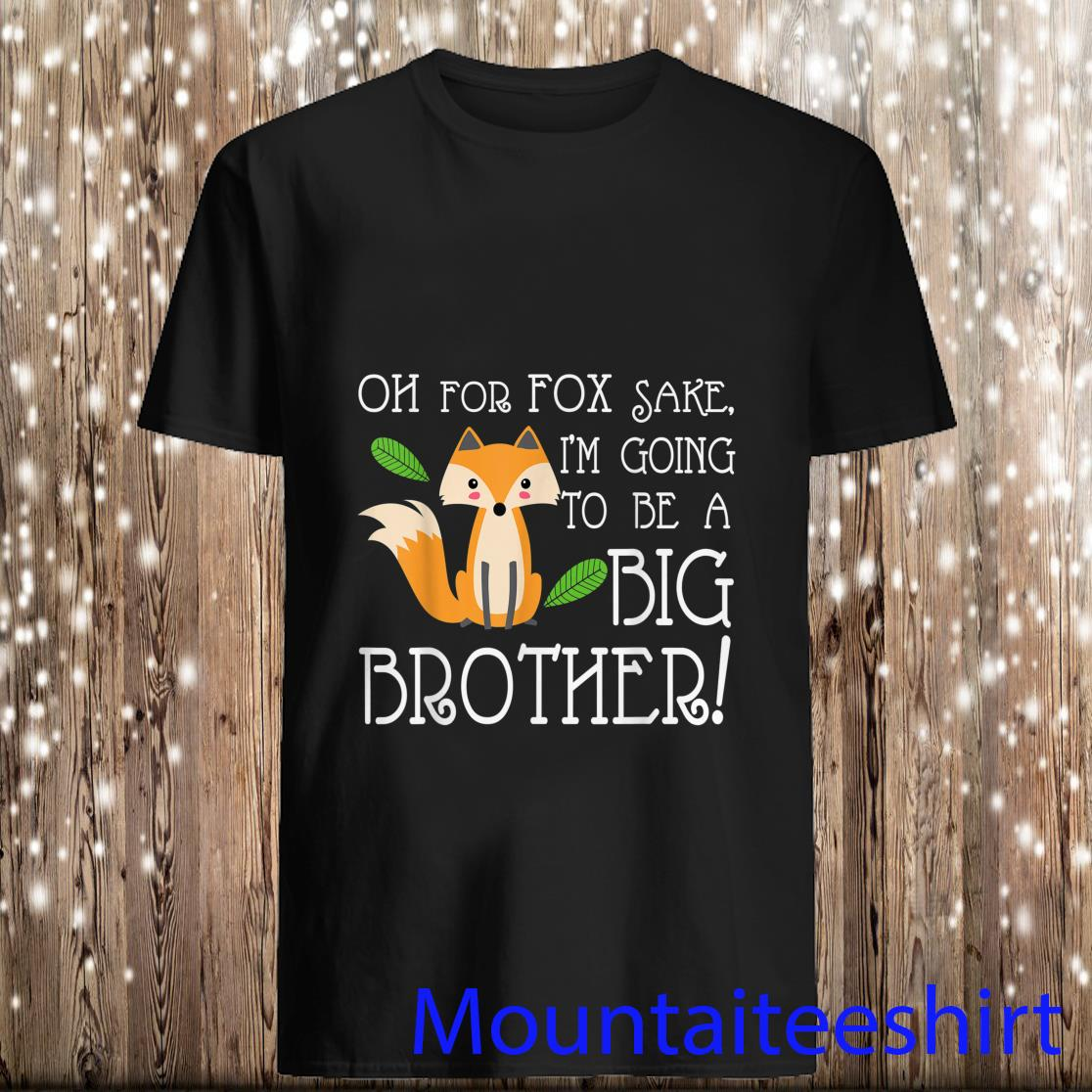 Oh for Fox Sake Going to Be The Big Brother Shirt