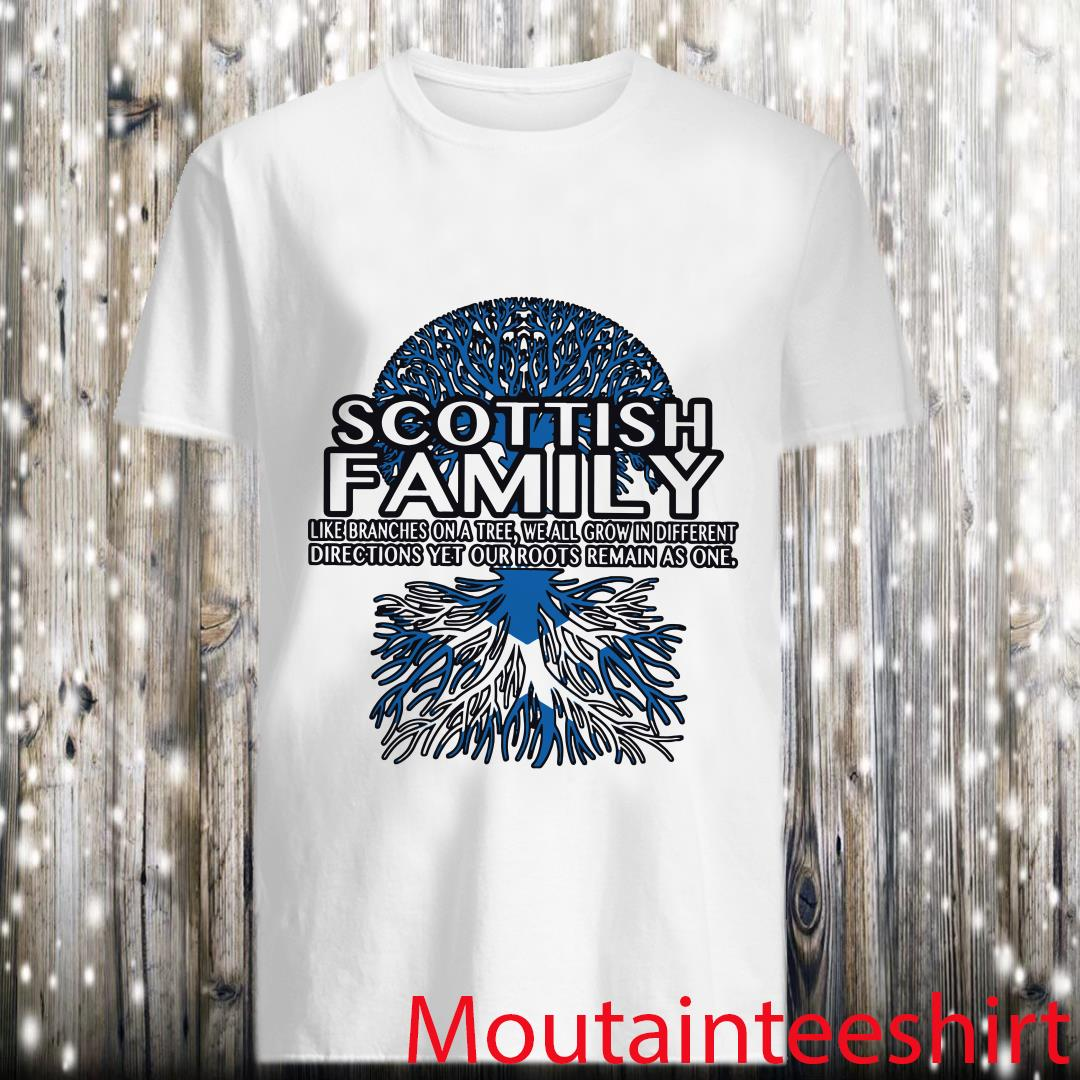 Scottish family like branches on a tree we all grow in different directions yet our roots remain as one shirt