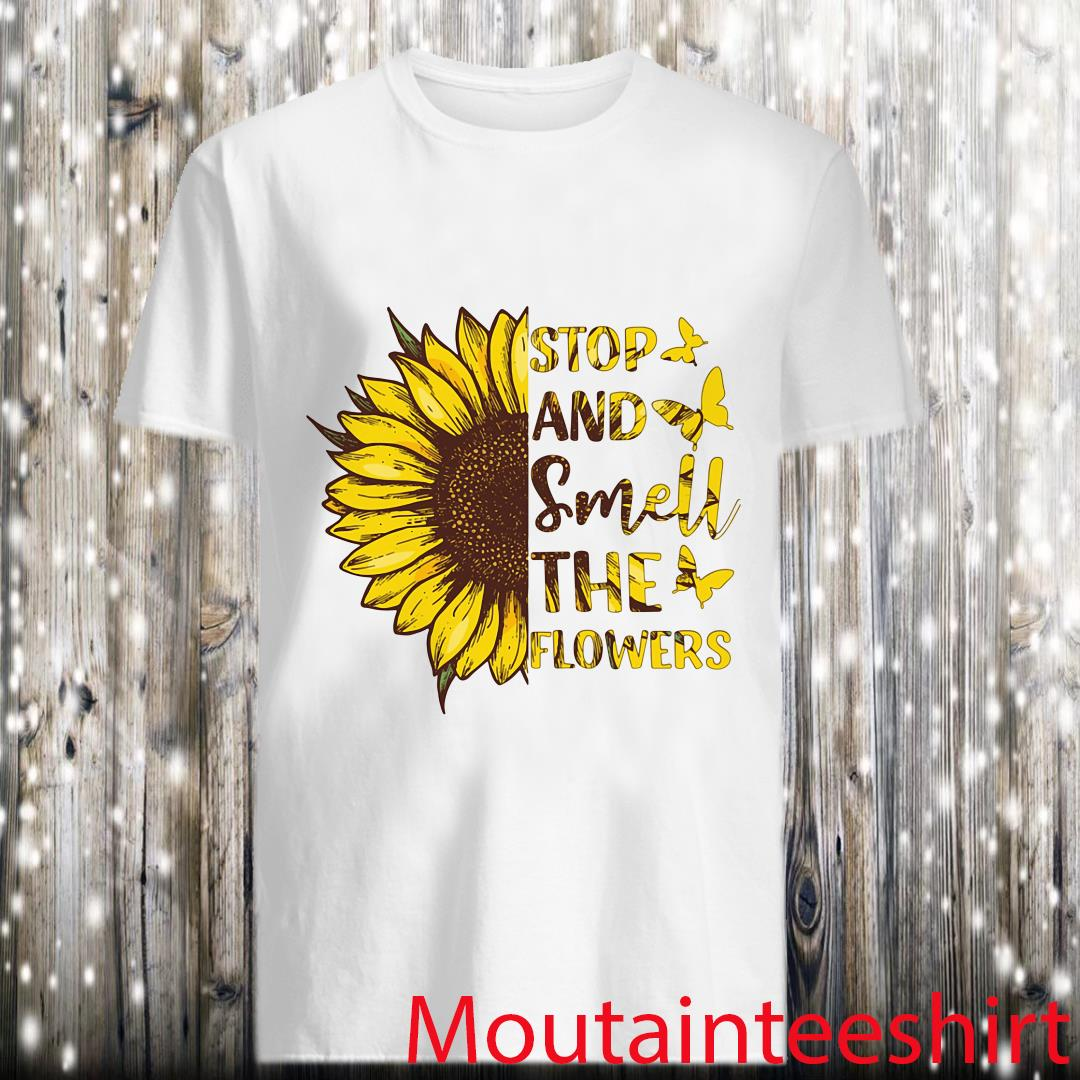 Stop And Smell The Flowers Shirt